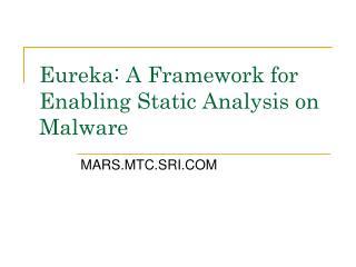 Eureka: A Framework for Enabling Static Analysis on Malware