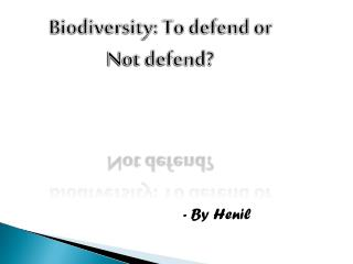 Biodiversity: To defend or  Not defend?