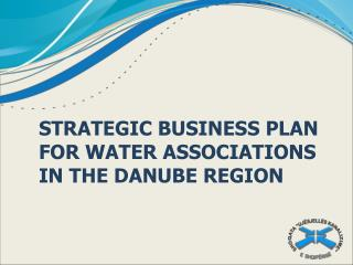 STRATEGIC BUSINESS PLAN   FOR  WATER  ASSOCIATIONS IN  THE DANUBE REGION