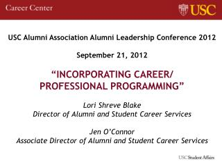USC Alumni Association Alumni Leadership Conference 2012 September 21, 2012 �INCORPORATING CAREER/         PROFESSIONAL