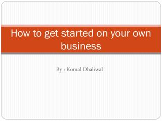 How to get started on your own business