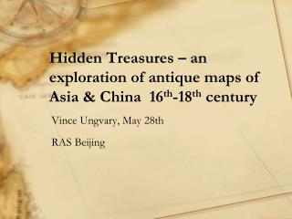 Hidden Treasures – an exploration of antique maps of Asia & China  16 th -18 th  century
