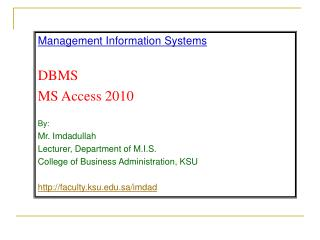 Management Information Systems DBMS MS  Access  2010 By: Mr.  Imdadullah Lecturer, Department of M.I.S. College of Busi