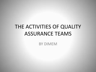 THE ACTIVITIES OF QUALITY ASSURANCE TEAMS