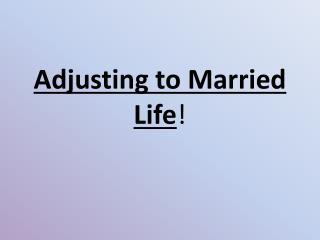 Adjusting to Married Life !