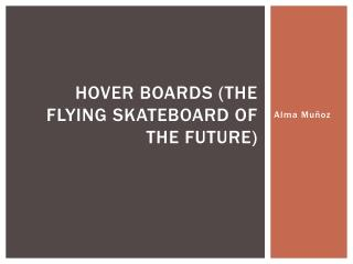 Hover boards (The flying skateboard of the future)