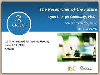Lynn  Silipigni  Connaway, Ph.D. Senior Research Scientist  OCLC Research