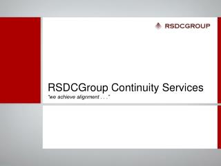 "RSDCGroup  Continuity Services ""we achieve alignment . .  ."""