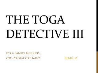 The Toga Detective III