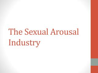 The Sexual Arousal Industry