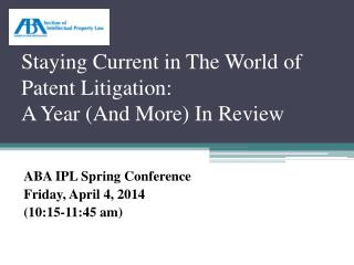Staying Current in The World of Patent Litigation:  A Year (And More) In Review