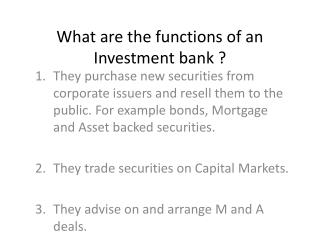 What are the functions of an Investment bank ?