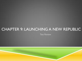 Chapter 9: Launching a New Republic