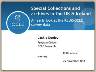 Special Collections and archives in the UK & Ireland An early look at the RLUK/OCLC survey data