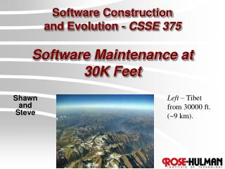 Software Construction  and Evolution -  CSSE 375 Software Maintenance at 30K Feet