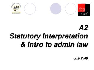 A2 Statutory Interpretation & Intro to admin law  July 2008