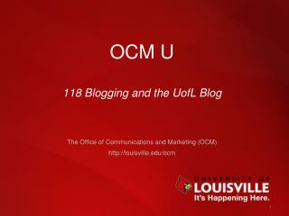 OCM  U 118 Blogging and the  UofL  Blog