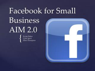 Facebook for Small Business AIM 2.0