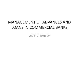 MANAGEMENT OF ADVANCES AND LOANS IN COMMERCIAL BANKS
