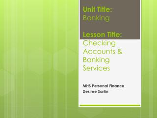 Unit  Title: Banking Lesson  Title:   Checking Accounts & Banking Services
