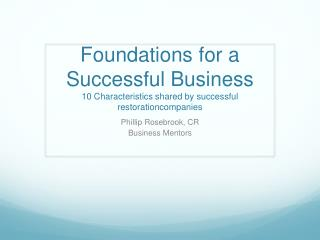 Foundations for a Successful  Business 10 Characteristics shared by successful  restorationcompanies