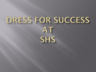 DRESS FOR SUCCESS  AT  SHS