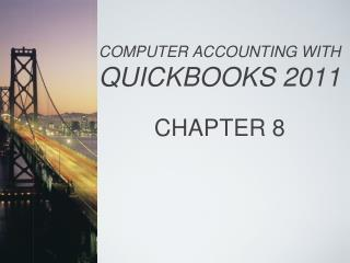 COMPUTER ACCOUNTING WITH QUICKBOOKS 2011 CHAPTER 8