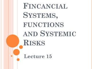 Fincancial  Systems,  functions  and  Systemic  Risks