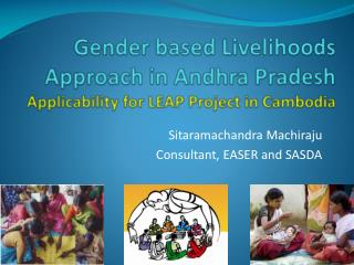 Gender based Livelihoods Approach in Andhra Pradesh Applicability for LEAP Project in Cambodia