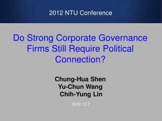 Do Strong Corporate Governance Firms Still Require Political Connection? Chung- Hua Shen Yu-Chun Wang  Chih -Yung Lin