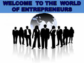 WELCOME  TO THE  WORLD OF ENTREPRENEURS