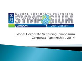 Global Corporate Venturing Symposium Corporate Partnerships 2014