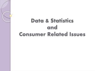 Data & Statistics and Consumer Related Issues