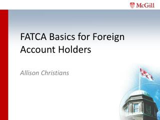 FATCA Basics for Foreign  A ccount  H olders Allison Christians