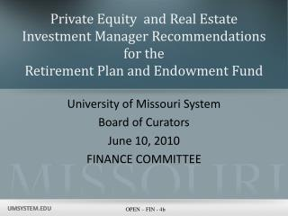 Private Equity  and Real Estate  Investment Manager Recommendations  for the  Retirement Plan and Endowment Fund