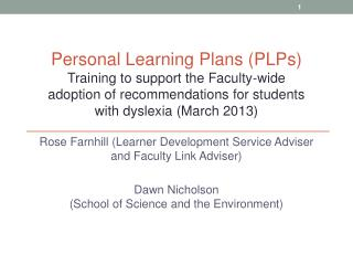 Rose Farnhill (Learner Development Service Adviser and Faculty Link Adviser) Dawn Nicholson (School of Science and the