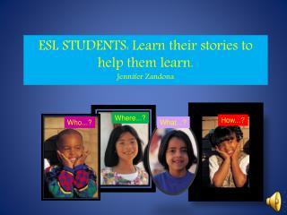 ESL STUDENTS :  Learn their stories to help them learn. Jennifer Zandona