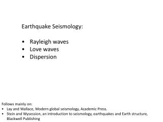 Earthquake Seismology: Rayleigh waves Love waves Dispersion
