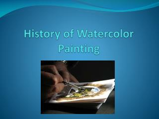 History of Watercolor Painting