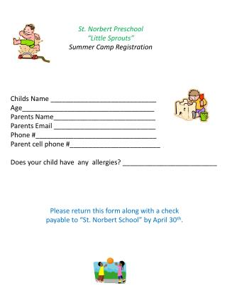 "Please return this form along with a check payable to  ""St. Norbert School "" by  April 30 th ."