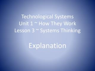 Technological Systems Unit 1 ~ How They Work Lesson  3  ~  Systems Thinking
