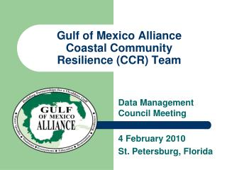 Gulf of Mexico Alliance  Coastal Community  Resilience  (CCR) Team