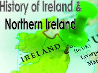 History of Ireland &  Northern Ireland