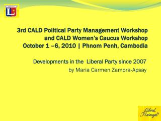3rd CALD Political Party Management Workshop and CALD Women's Caucus Workshop October 1 –6, 2010 | Phnom Penh, Cambodia