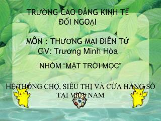 TRƯỜNG CAO ĐẲNG KINH TẾ  ĐỐI NGOẠI MÔN : THƯƠNG MẠI ĐIÊN TỬ GV:  Trương  Minh  Hòa