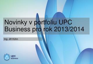 Novinky v portfoliu UPC Business pro rok 2013/2014
