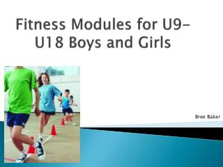 Fitness Modules for U9-U18 Boys and Girls