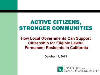 ACTIVE CITIZENS,  STRONGER COMMUNITIES How Local Governments Can Support Citizenship for Eligible Lawful  Permanent Res