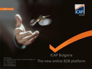 ICAP Bulgaria Т he new online B2B platform
