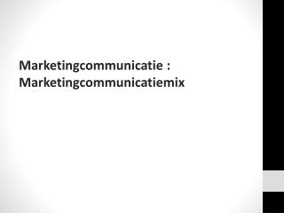 Marketingcommunicatie :      Marketingcommunicatiemix